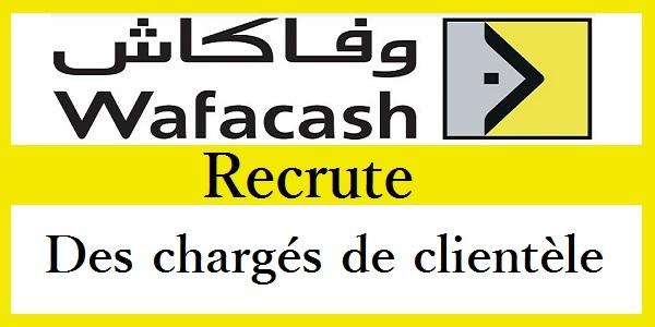 وكالة WafaCash: توظيف 04 مكلفين عن خدمة الزبناء في جميع أنحاء المغرب