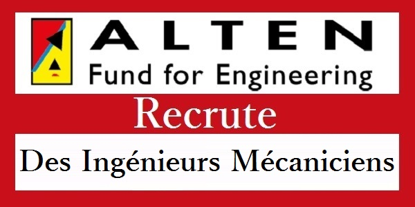 Recrutement des ingénieurs mécaniciens chez Alten Rabat – حملة توظيف واسعة لفائدة الشباب العاطل
