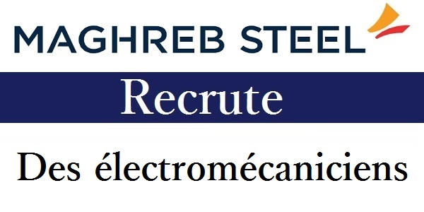 Recrutement des Techniciens en électromécanique chez Maghreb Steel – توظيف في العديد من المناصب