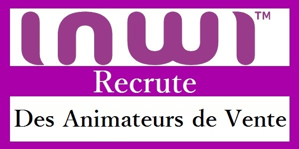 Recrutement des Animateurs de vente chez INWI (Casablanca – Rabat – Agadir – Meknès – Marrakech – Tanger) – توظيف في العديد من المناصب