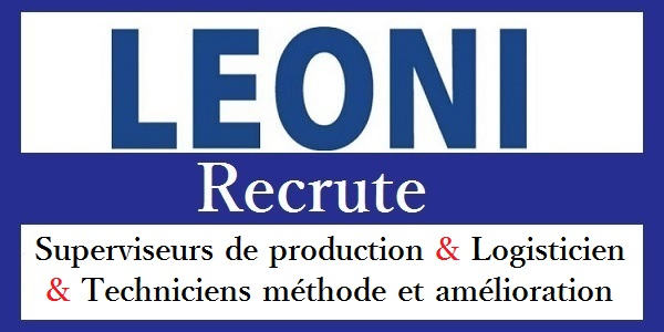 Campagne de recrutement chez Leoni (Superviseurs de production – Techniciens Méthodes – Logisticiens) – توظيف عدة مهندسين و تقنيين في